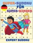 Super-Sudoku für Super-Kinder: Einfaches Sudoku-Rätselbuch für Kinder Cover Image