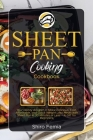 Sheet Pan Cooking Cookbook: Your Handy Booklet to Make Delicious, Fast, Affordable, and Quick Weight Loss Meals with Sheet Pan in 30 Minutes or Le Cover Image