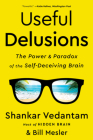 Useful Delusions: The Power and Paradox of the Self-Deceiving Brain Cover Image