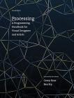 Processing: A Programming Handbook for Visual Designers and Artists Cover Image