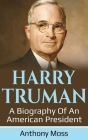 Harry Truman: A biography of an American President Cover Image