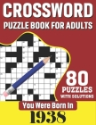 You Were Born In 1938: Crossword Puzzle Book For Adults: 80 Large Print Unique Crossword Challenging Brain Puzzles Book With Solutions For Ad Cover Image