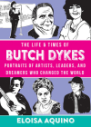 The Life & Times of Butch Dykes: Portraits of Artists, Leaders, and Dreamers Who Changed the World (Gift) Cover Image