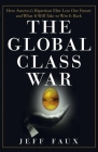 The Global Class War: How America's Bipartisan Elite Lost Our Future - And What It Will Take to Win It Back Cover Image