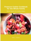 Pressure Cooker Cookbook for the Whole Family: Where Passion for Cooking Begins Cover Image