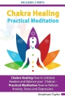 Chakra Healing: How to Unblock, Awaken and Balance your Chakras - Practical Meditation For Beginners: How to Relieve Anxiety, Stress a Cover Image