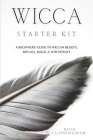 Wicca Starter Kit: A Beginners' Guide to Wicca Beliefs, Rituals, Magic and Witchcraft Cover Image