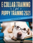 E Collar Training AND Puppy Training 2021 (2 Books IN 1) Cover Image