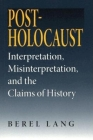 Post-Holocaust: Interpretation, Misinterpretation, and the Claims of History (Jewish Literature & Culture) Cover Image