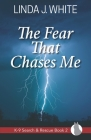 The Fear That Chases Me: K-9 Search and Rescue Book 2 Cover Image