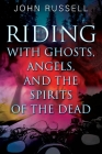 Riding with Ghosts, Angels, and the Spirits of the Dead Cover Image