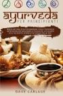 Ayurveda per principianti: Rimedi naturali di autoguarigione, yoga e tecniche di meditazione per migliorare la tua salute, la tua dieta ed il tuo Cover Image