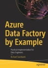 Azure Data Factory by Example: Practical Implementation for Data Engineers Cover Image
