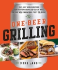 One-Beer Grilling: Fast, Easy, and Fresh Recipes for Great Grilled Meals You Can Make Before You Finish Your First Cold One Cover Image