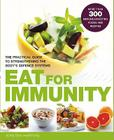 Eat to Boost Your Immunity: The Practical Guide to Strengthening the Body's Defense Systems Cover Image