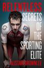 Relentless: Secrets of the Sporting Elite Cover Image