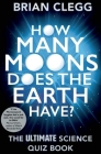 How Many Moons Does the Earth Have?: The Ultimate Science Quiz Book Cover Image