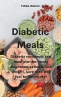 Diabetic Meals: Diabetic cookbook and meal plan for newly diagnosed patients lose weight, save time and feel better on diet Cover Image