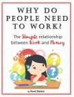 Why do people need to work?: The simple relationship between work and money Cover Image