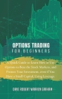 Options Trading for Beginners: A Quick Guide to Learn How to Use Options to Beat the Stock Markets, and Protect Your Investment, even if You Have a S Cover Image