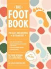 The Foot Book: Everything You Need to Know to Take Care of Your Feet (Podiatry, Self-Care, Pain Releif) Cover Image