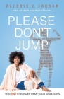 You Are Stronger Than Your Situations: Please Don't Jump Cover Image
