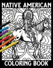 Native American Coloring Book: 40+ First Nations Designs to Color for Relaxation and Meditation Cover Image