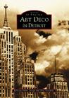 Art Deco in Detroit (Images of America (Arcadia Publishing)) Cover Image