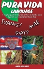 Pura Vida Language: A helpful guide for tourists on how to handle basic Spanish conversations in Costa Rica. Cover Image