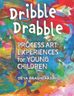 Dribble Drabble: Process Art Experiences for Young Children Cover Image
