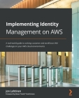 Implementing Identity Management on AWS: A real-world guide to solving customer and workforce IAM challenges in your AWS cloud environments Cover Image