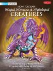 How to Draw Magical, Monstrous & Mythological Creatures: Discover the magic of drawing more than 20 legendary folklore, fantasy, and horror characters (Walter Foster Studio) Cover Image