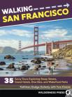 Walking San Francisco: 35 Savvy Tours Exploring Steep Streets, Grand Hotels, Dive Bars, and Waterfront Parks Cover Image