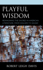 Playful Wisdom: Reimagining the Sacred in American Literature, from Walden to Gilead Cover Image