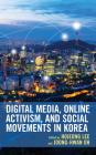 Digital Media, Online Activism, and Social Movements in Korea (Korean Communities Across the World) Cover Image