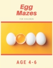 Egg Mazes For Children Age 4-6: Mazes book - 81 Pages, Ages 4 to 6, Patience, Focus, Attention to Detail, and Problem-Solving Cover Image