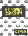 5 Crowns Score Sheets: 120 sheets for scorekeeping - Crown Pattern on White Cover Cover Image