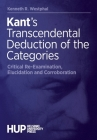 Kant's Transcendental Deduction of the Categories: Critical Re-Examination, Elucidation, and Corroboration Cover Image