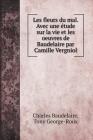 Les fleurs du mal. Avec une étude sur la vie et les oeuvres de Baudelaire par Camille Vergniol Cover Image