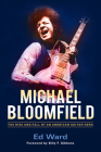 Michael Bloomfield: The Rise and Fall of an American Guitar Hero Cover Image