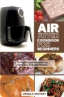 Air Fryer Cookbook for Beginners: A Beginner's Cookbook with Delicious and Easy Recipes. Save Money and Time with Delicious, Amazing and Mouth-waterin Cover Image