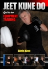 Jeet Kune Do: Guide to Equipment Training Cover Image