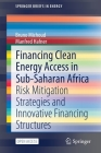 Financing Clean Energy Access in Sub-Saharan Africa: Risk Mitigation Strategies and Innovative Financing Structures (Springerbriefs in Energy) Cover Image