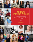 Today's Wonder Women: Everyday Superheroes Who Are Changing the World Cover Image