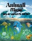 Animali Marini da Colorare Per I Bambini: Incredibile libro di animali marini per bambini, ragazzi e ragazze. Fantastico libro di attività sugli anima Cover Image