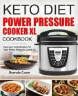 Keto Power Pressure Cooker XL Recipes Cookbook: Easy Low-Carb, Weight Loss Recipes for Your Power Pressure Cooker XL Cover Image