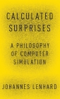 Calculated Surprises: A Philosophy of Computer Simulation Cover Image
