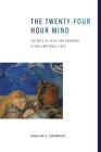 The Twenty-Four Hour Mind: The Role of Sleep and Dreaming in Our Emotional Lives Cover Image