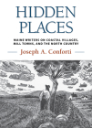 Hidden Places: Maine Writers on Coastal Villages, Mill Towns, and the North Country Cover Image