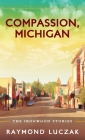 Compassion, Michigan: The Ironwood Stories Cover Image